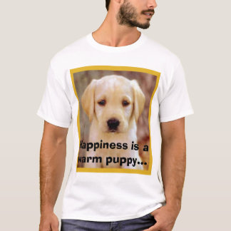 mb1722_f, Happiness is a warm puppy... T-Shirt