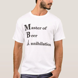 MBA master OF Beer Annihilation T-Shirt