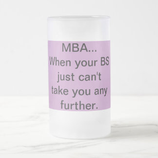 MBA When your BS just can't take you any further. Frosted Glass Beer Mug