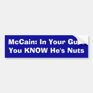 McCain: In Your Guts You KNOW He's Nuts Bumper Sticker