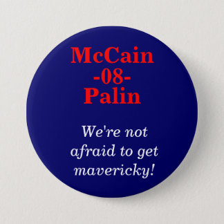 McCain, Palin, -08-, We're not afraid to get ma... 3 Inch Round Button