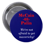 McCain, Palin, -08-, We're not afraid to get ma... Pinback Buttons