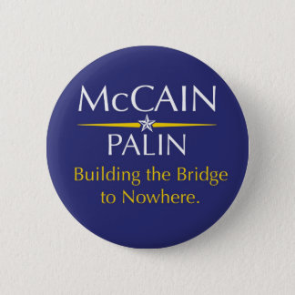 McCain-Palin: Building the Bridge to Nowhere 2 Inch Round Button