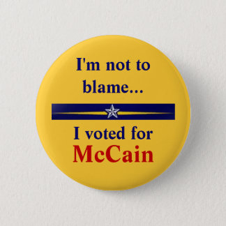 mccain-palin, I'm not to blame..., I voted for,... 2 Inch Round Button