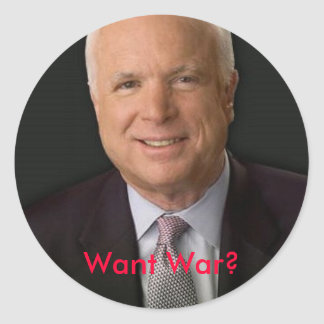 mccain, Want War? Round Sticker