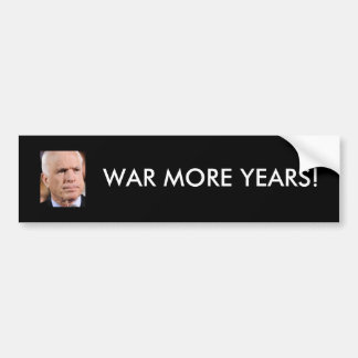 McCain: War More Years! Bumper Sticker
