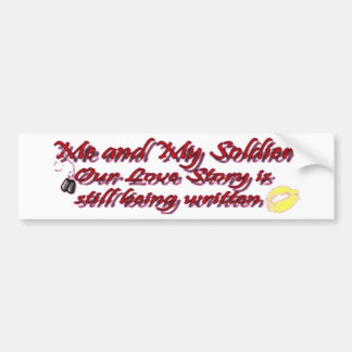 Me and My Soldier our love song is still being Bumper Sticker