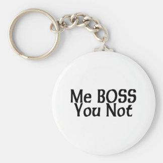 Me Boss You Not Keychain