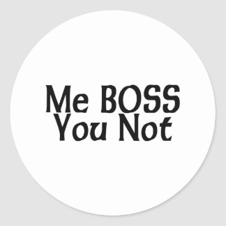 Me Boss You Not Round Sticker