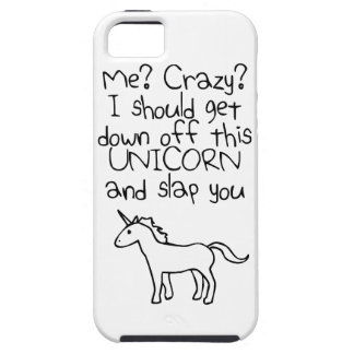 Me? Crazy? I Should Get Down Off This Unicorn iPhone 5 Covers