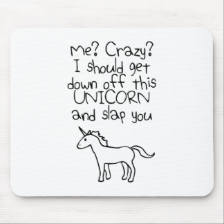 Me? Crazy? I Should Get Down Off This Unicorn Mouse Pad