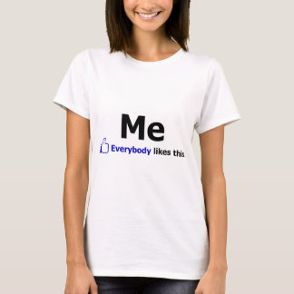 Me - Everybody Likes This T-Shirt