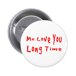 Me Love you long time Buttons