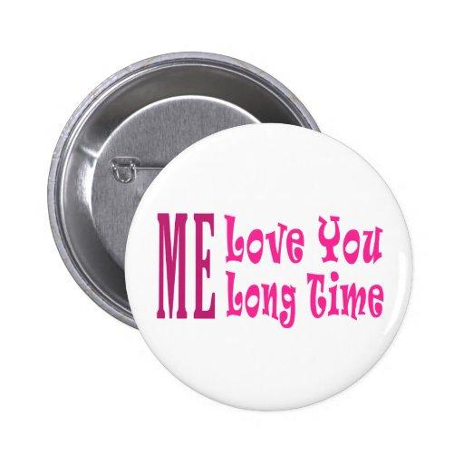 Me Love you long time Pinback Button