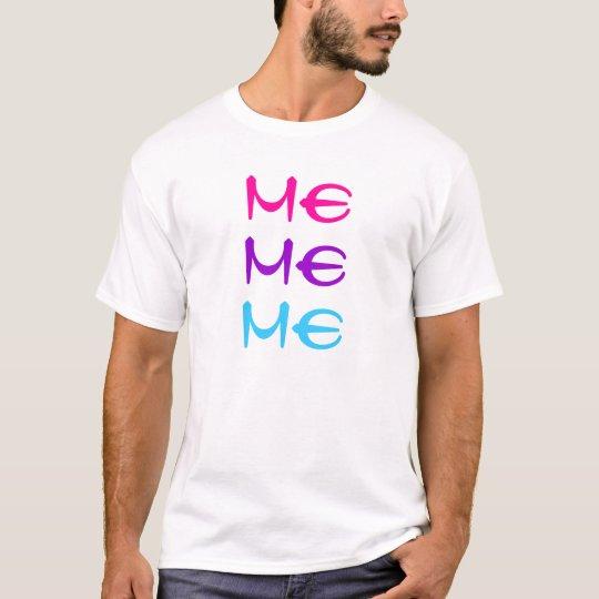 ME, ME, ME T-Shirt