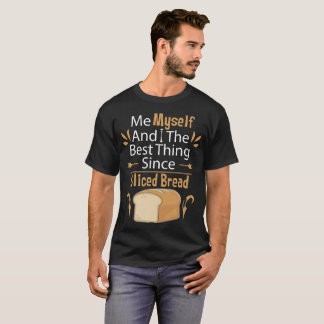 Me Myself and I, The Best Thing Since Sliced Bread T-Shirt