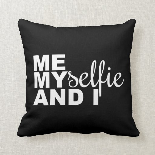 Me Myselfie and I Funny Selfie Pillows
