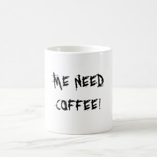 Me Need Cofee Coffee Mug