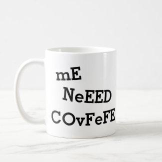 mE NeEED COvFeFE ... MoRE CoVfeFE | funny Coffee Mug