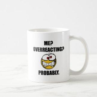 Me Overreacting Probably Coffee Mug