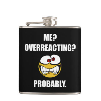Me Overreacting Probably Hip Flask