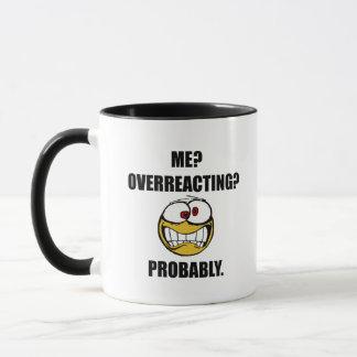 Me Overreacting Probably Mug