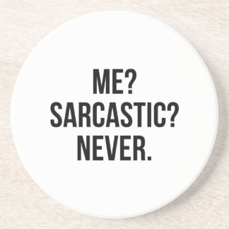 Me? Sarcastic? Never. Coaster