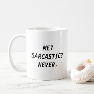 Me? Sarcastic? Never! Coffee Mug