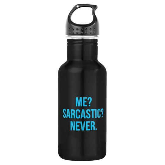Me Sarcastic Never Funny Quotes Motto Sayings Pers 532 Ml Water Bottle