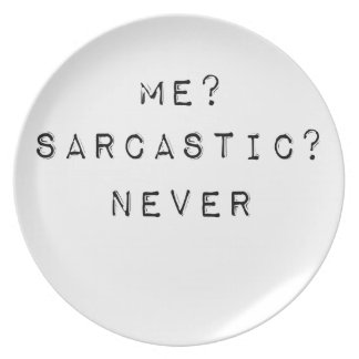 me sarcastic never plate