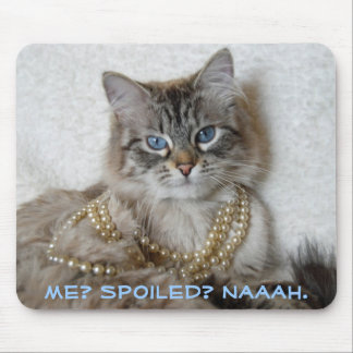 Me? Spoiled? Naaah. Mouse Pad