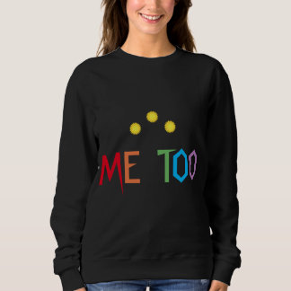 Me Too Rainbow Sweatshirt