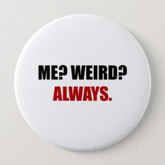 Me Weird Always 4 Inch Round Button