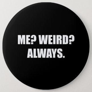 Me Weird Always 6 Inch Round Button