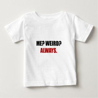 Me Weird Always Baby T-Shirt