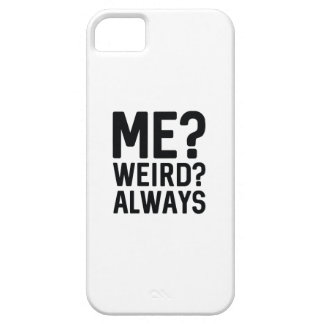 Me? Weird? Always iPhone 5 Cover