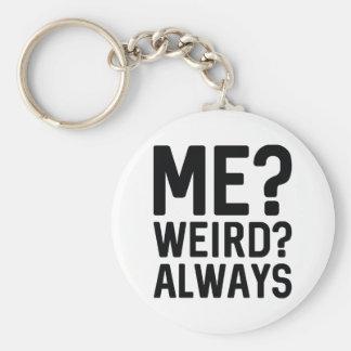 Me? Weird? Always Keychain