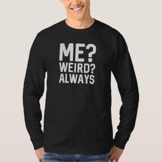 Me? Weird? Always T-Shirt
