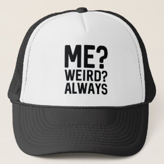 Me? Weird? Always Trucker Hat