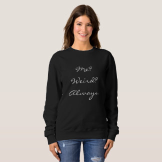 'Me? Weird? Always' Women's sweater