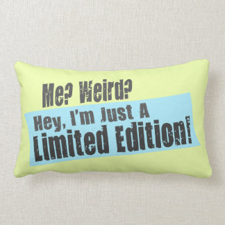 Me? Weird? I'm Just A Limited Edition Lumbar Pillow