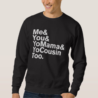 Me & You & Yo Mama & Yo Cousin Too Shirts