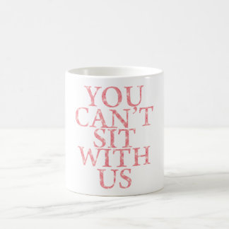 "MEAN GIRLS ""YOU CAN'T SIT WITH US"" QUOTE MUG"