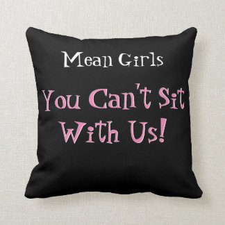Mean Girl's You can't sit with us Throw Pillow