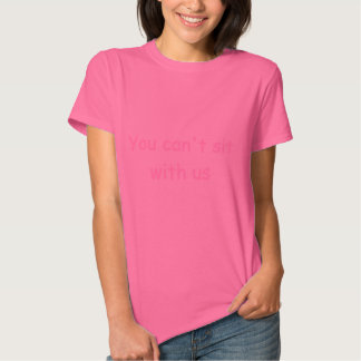Mean Girls you can't sit wtith us T-shirt