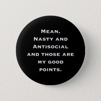 Mean, Nasty and Antisocial 2 Inch Round Button
