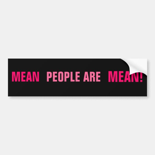 MEAN, PEOPLE ARE, MEAN! BUMPER STICKER