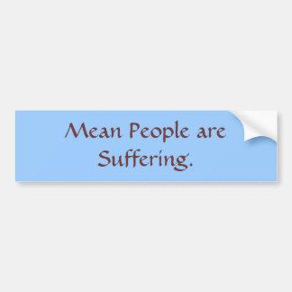 Mean People are Suffering. Bumper Sticker