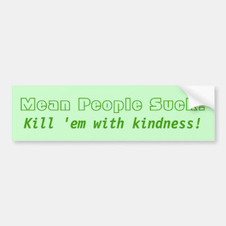 Mean People Suck! Kill 'em with kindness! Bumper Sticker
