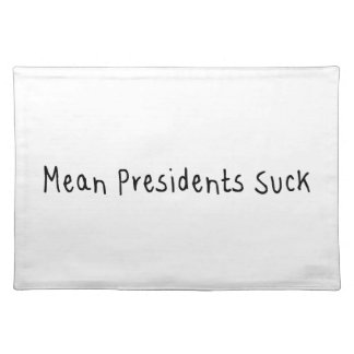 Mean Presidents Suck Placemat